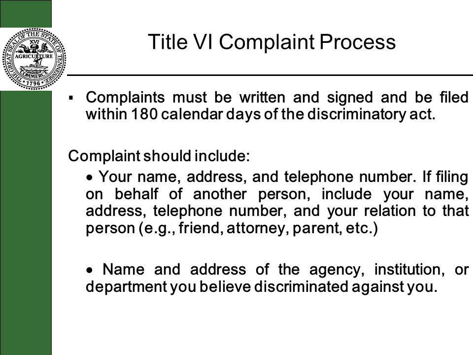 Title VI Complaint Process Complaints must be written and signed and be filed within 180 calendar days of the discriminatory act.