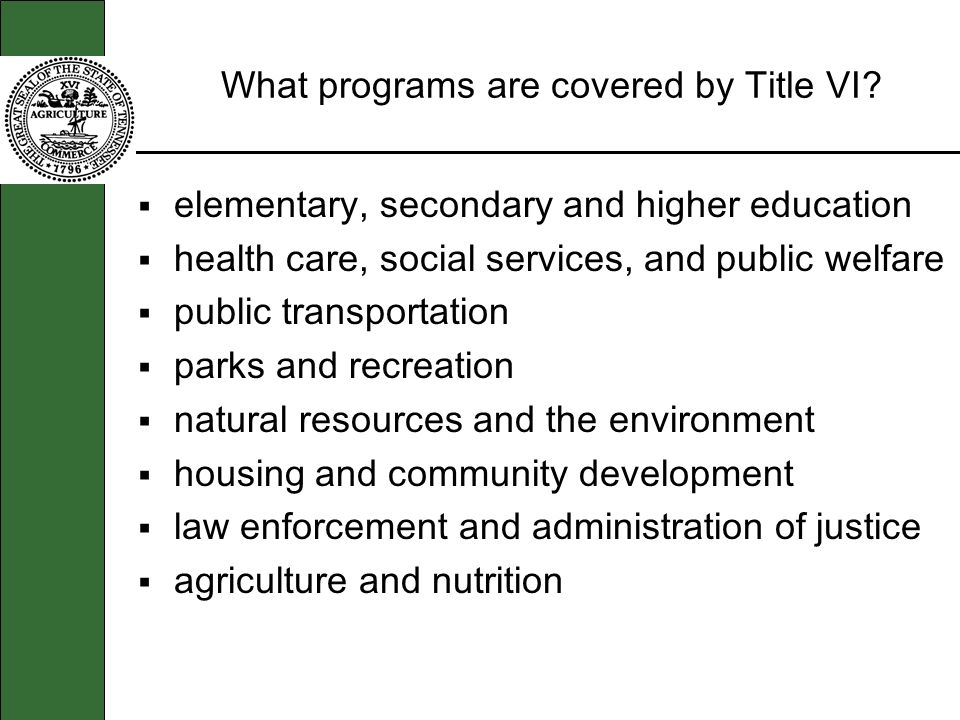 What programs are covered by Title VI? elementary, secondary and higher education health care, social services, and public welfare public transportati