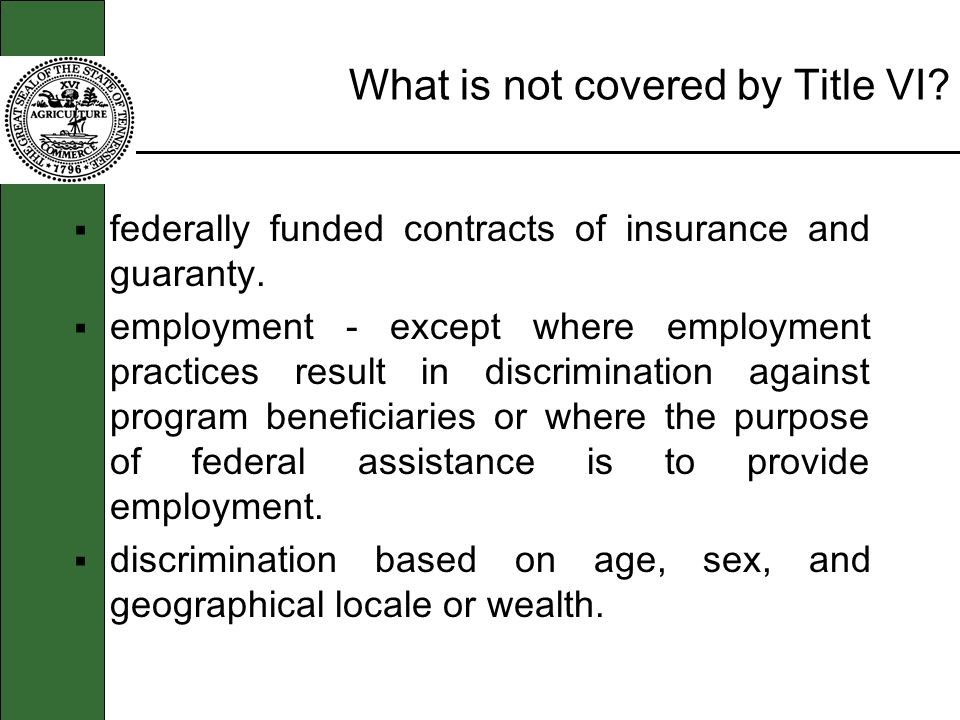 What is not covered by Title VI.federally funded contracts of insurance and guaranty.
