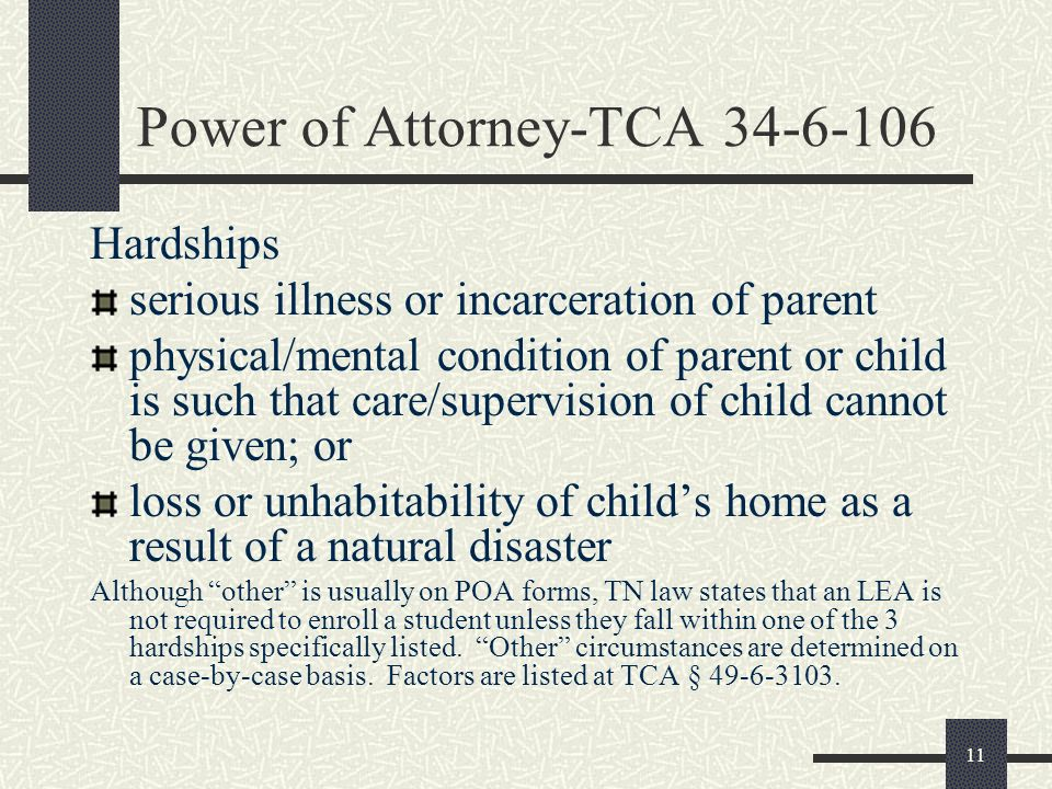 11 Power of Attorney-TCA 34-6-106 Hardships serious illness or incarceration of parent physical/mental condition of parent or child is such that care/