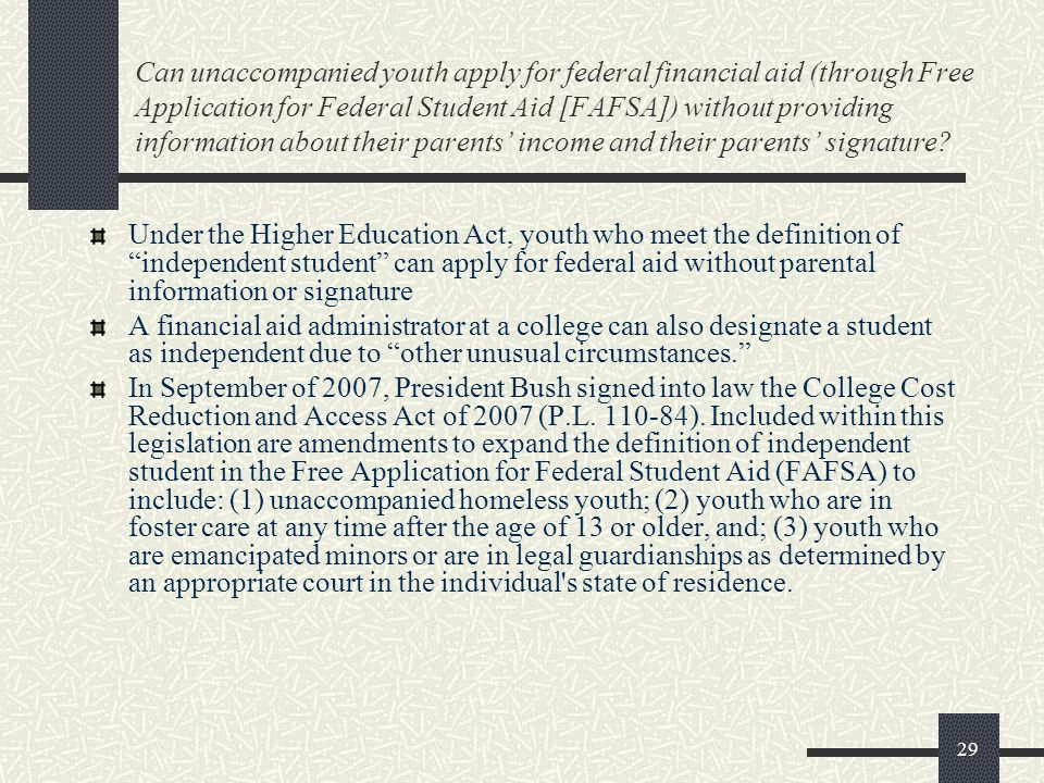 29 Can unaccompanied youth apply for federal financial aid (through Free Application for Federal Student Aid [FAFSA]) without providing information ab