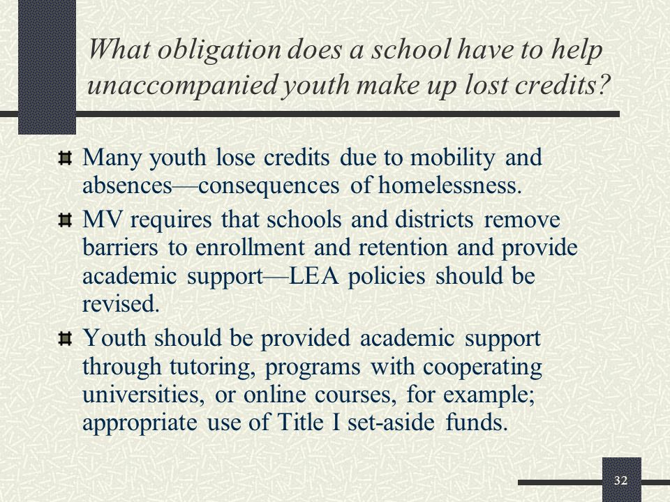 32 What obligation does a school have to help unaccompanied youth make up lost credits? Many youth lose credits due to mobility and absencesconsequenc