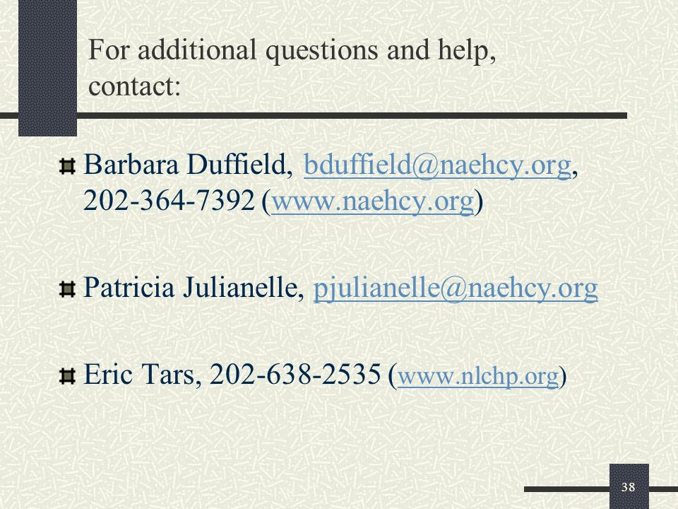 38 For additional questions and help, contact: Barbara Duffield, bduffield@naehcy.org, 202-364-7392 (www.naehcy.org)bduffield@naehcy.orgwww.naehcy.org