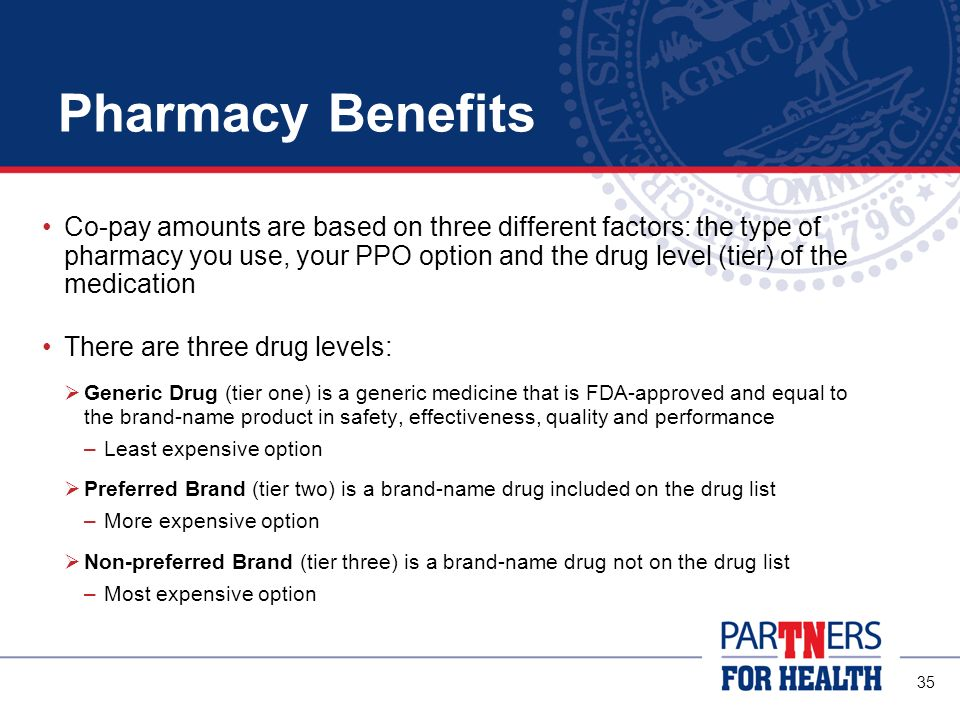 34 Pharmacy Benefits Your health plan also includes pharmacy benefits The covered drug list is the same for both the Partnership PPO and Standard PPO, although co-pays differ between the two Pharmacy benefits are administered by CVS Caremark, one of the largest pharmacy benefits managers in the country with over 1,600 in-network pharmacies statewide