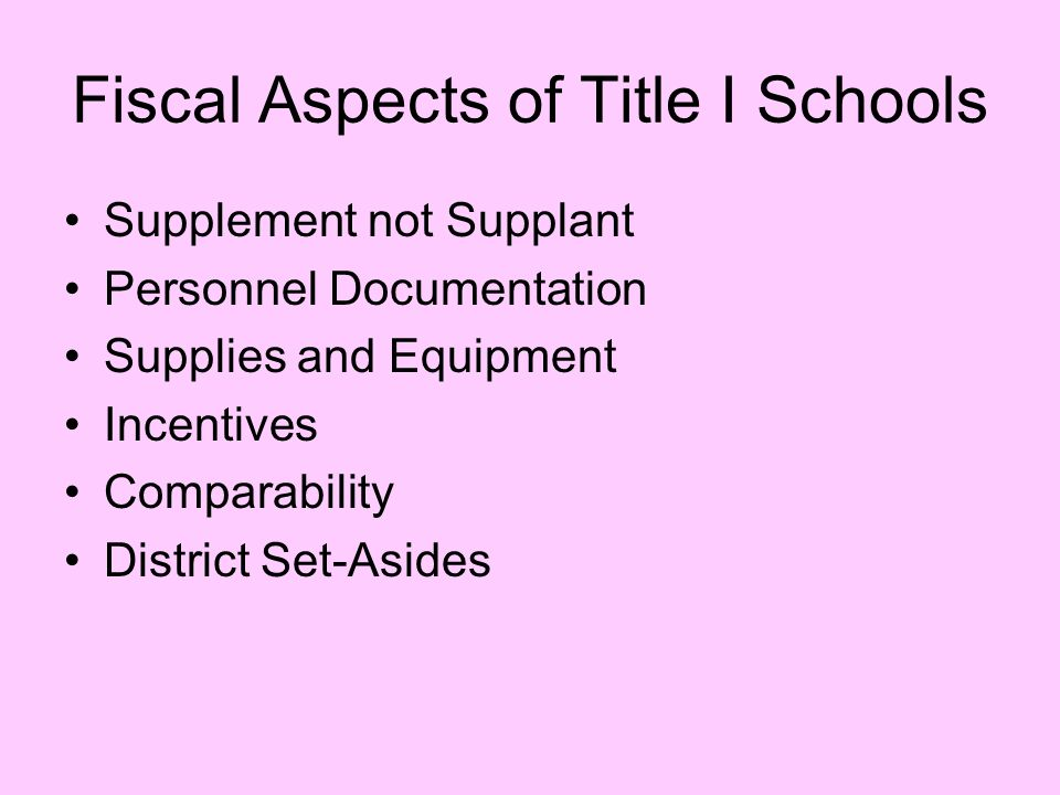 Fiscal Aspects of Title I Schools Supplement not Supplant Personnel Documentation Supplies and Equipment Incentives Comparability District Set-Asides