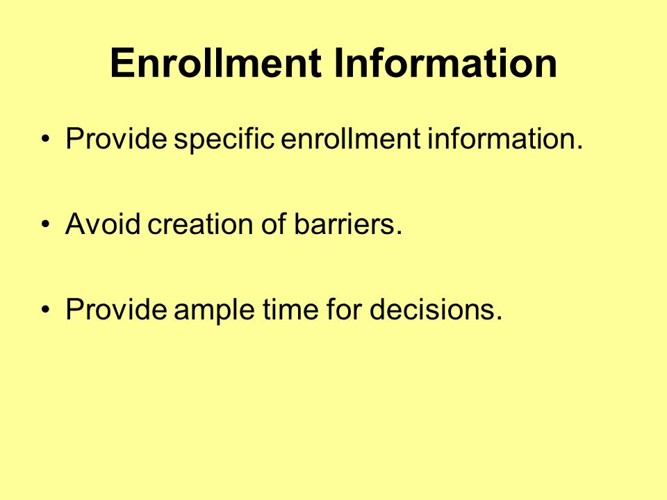 Enrollment Information Provide specific enrollment information.