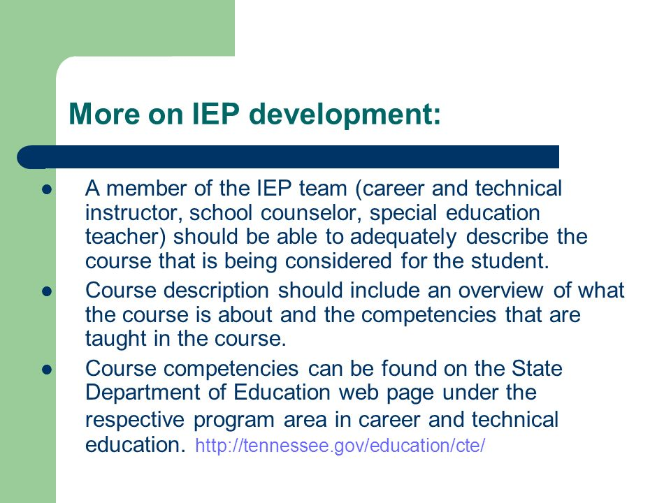 More on IEP development: A member of the IEP team (career and technical instructor, school counselor, special education teacher) should be able to ade