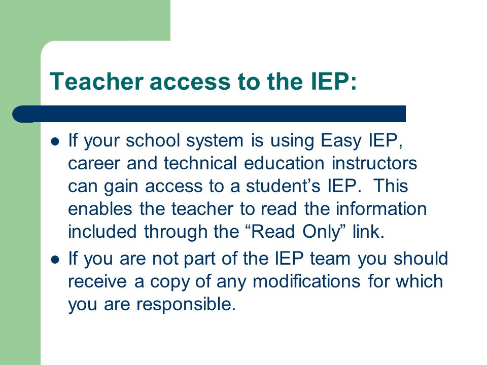 Teacher access to the IEP: If your school system is using Easy IEP, career and technical education instructors can gain access to a students IEP. This
