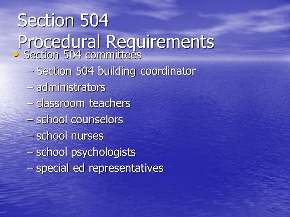 Section 504 Procedural Requirements Section 504 committees Section 504 committees –Section 504 building coordinator –administrators –classroom teacher