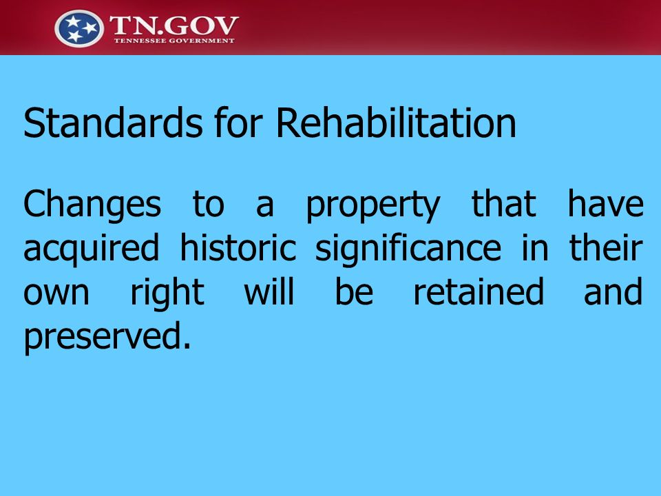 Changes to a property that have acquired historic significance in their own right will be retained and preserved. Standards for Rehabilitation