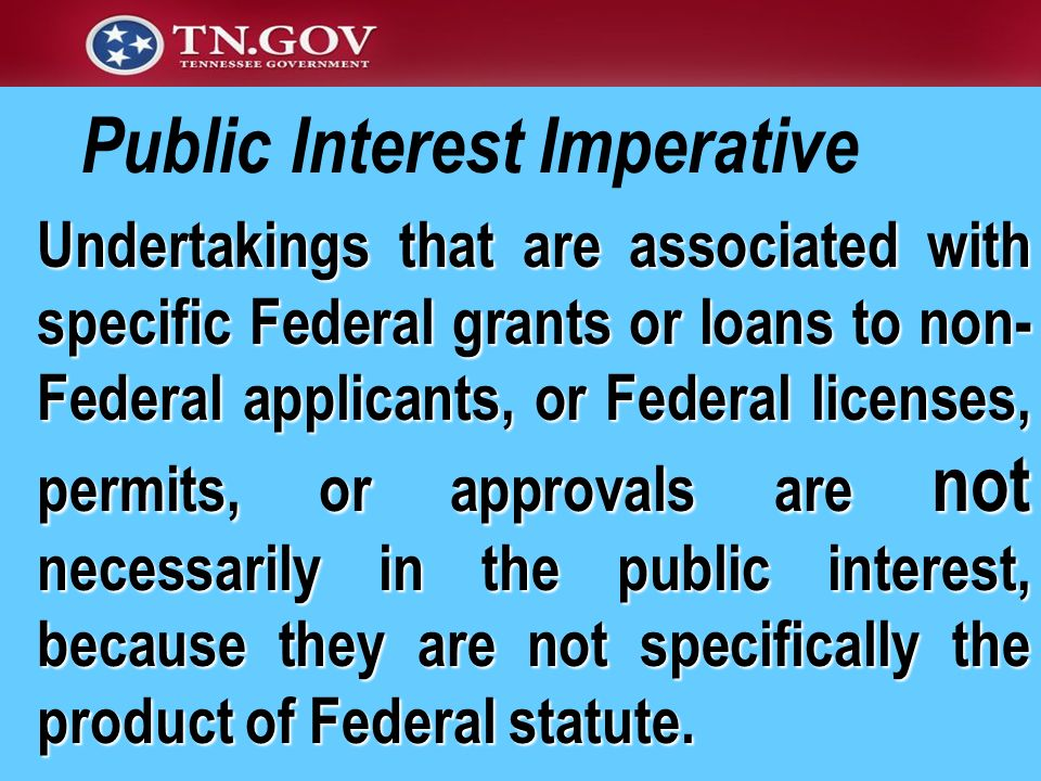 Public Interest Imperative Undertakings that are associated with specific Federal grants or loans to non- Federal applicants, or Federal licenses, per