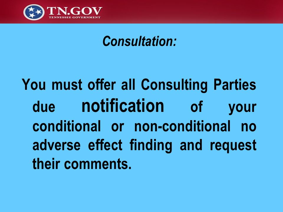 Consultation: You must offer all Consulting Parties due notification of your conditional or non-conditional no adverse effect finding and request thei