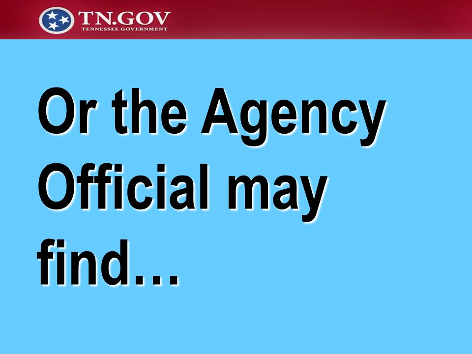 Or the Agency Official may find…