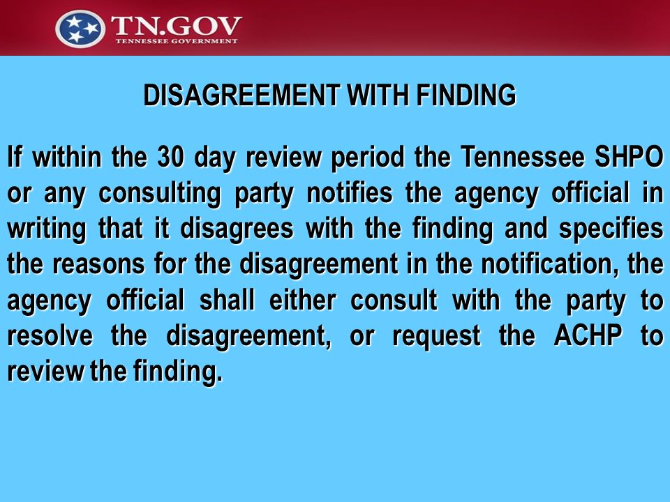 DISAGREEMENT WITH FINDING If within the 30 day review period the Tennessee SHPO or any consulting party notifies the agency official in writing that i
