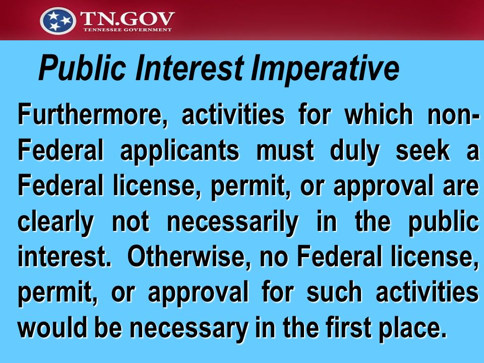 Public Interest Imperative Furthermore, activities for which non- Federal applicants must duly seek a Federal license, permit, or approval are clearly