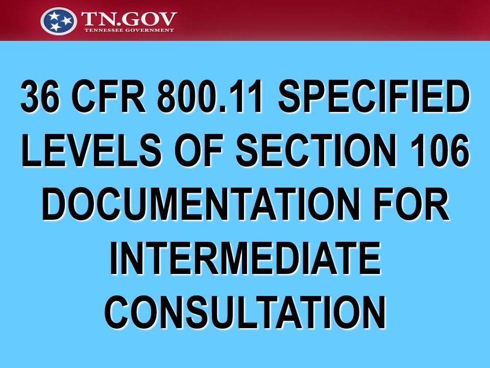 36 CFR 800.11 SPECIFIED LEVELS OF SECTION 106 DOCUMENTATION FOR INTERMEDIATE CONSULTATION
