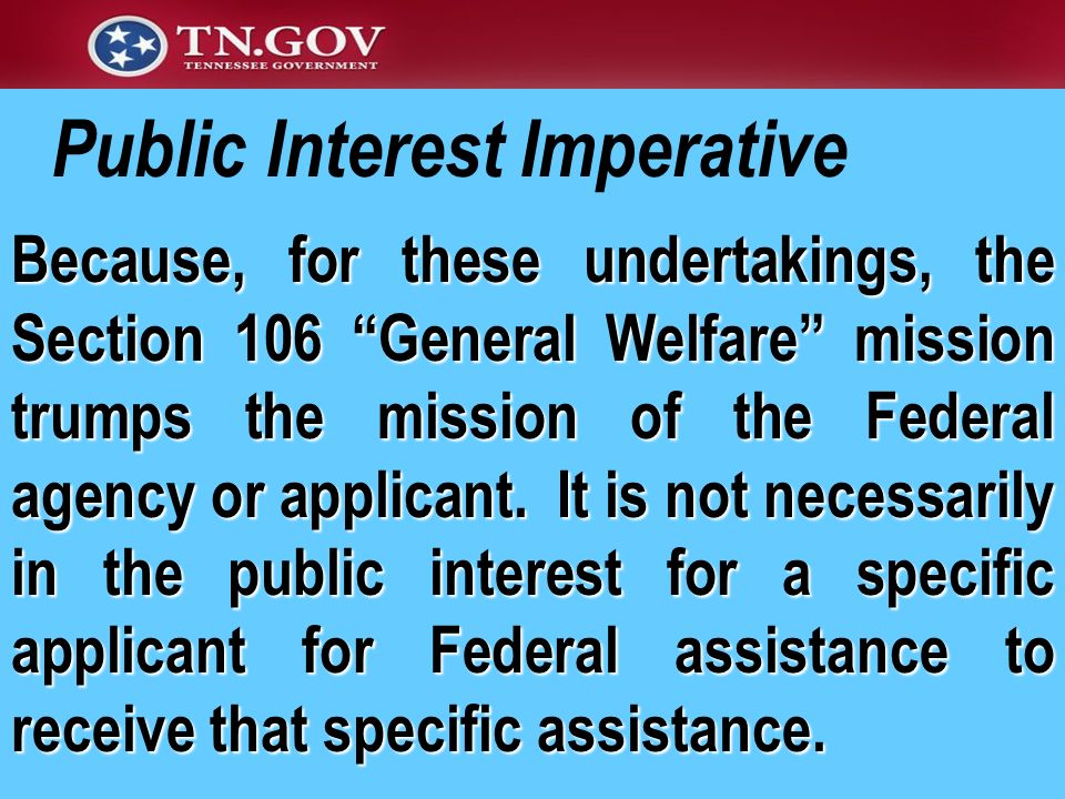 Public Interest Imperative Because, for these undertakings, the Section 106 General Welfare mission trumps the mission of the Federal agency or applic