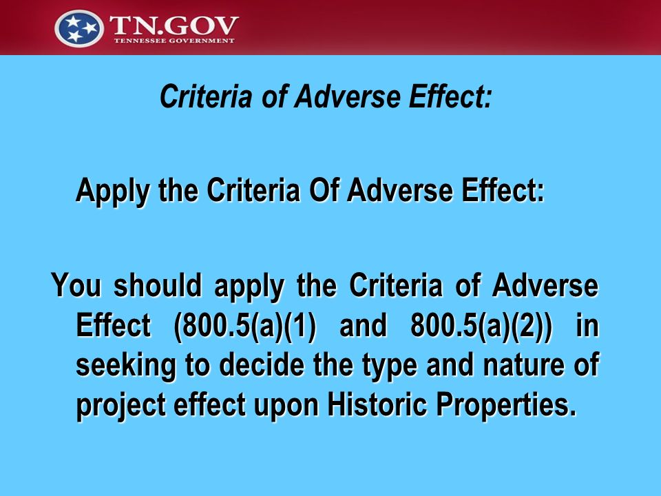 Criteria of Adverse Effect: Apply the Criteria Of Adverse Effect: You should apply the Criteria of Adverse Effect (800.5(a)(1) and 800.5(a)(2)) in see