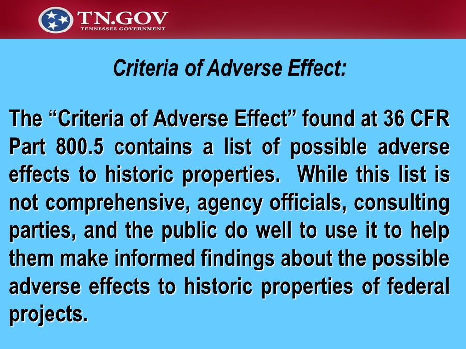 The Criteria of Adverse Effect found at 36 CFR Part 800.5 contains a list of possible adverse effects to historic properties. While this list is not c