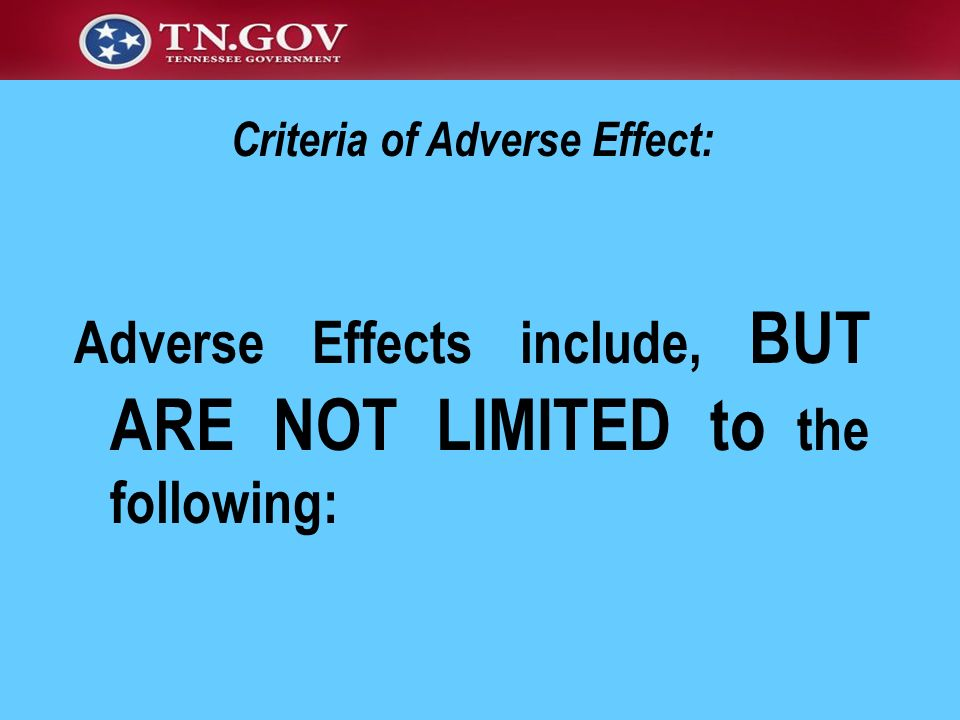 Adverse Effects include, BUT ARE NOT LIMITED to the following: Criteria of Adverse Effect: