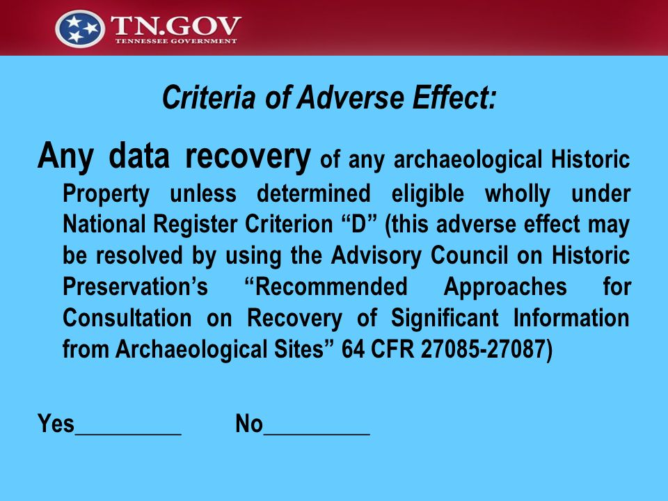 Any data recovery of any archaeological Historic Property unless determined eligible wholly under National Register Criterion D (this adverse effect m