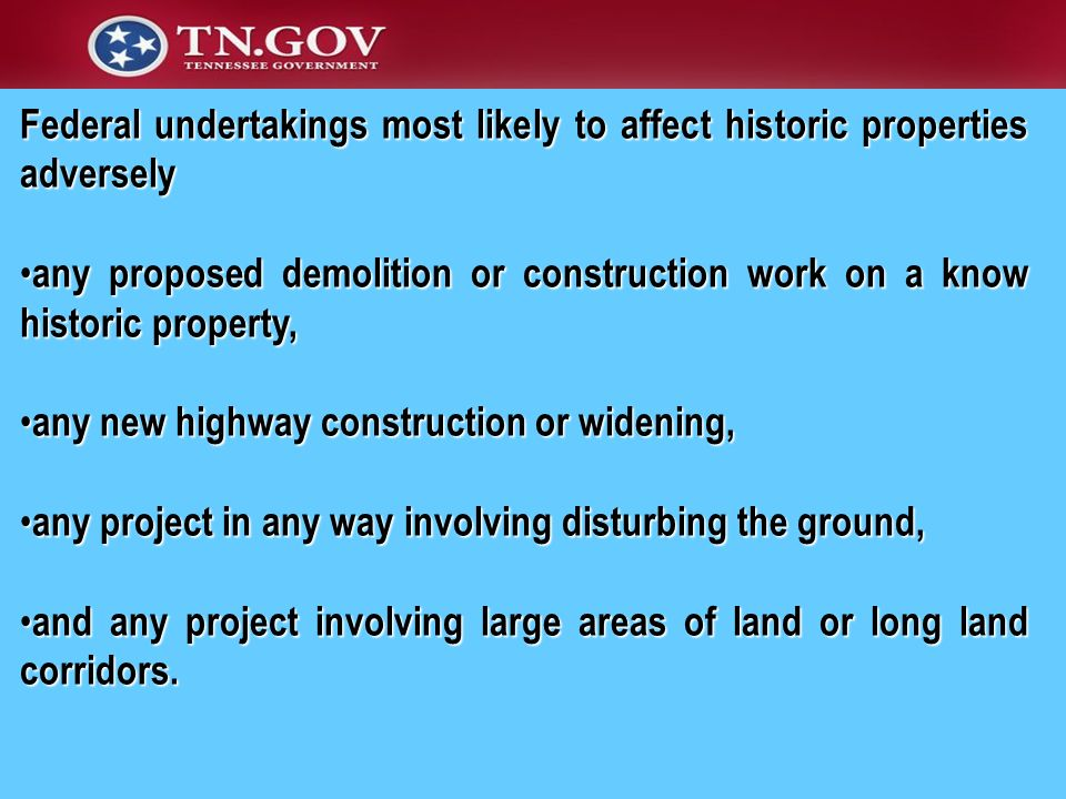 Federal undertakings most likely to affect historic properties adversely any proposed demolition or construction work on a know historic property, any