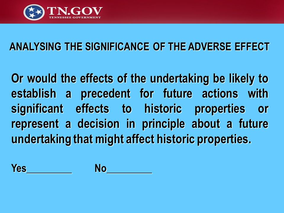 Or would the effects of the undertaking be likely to establish a precedent for future actions with significant effects to historic properties or repre