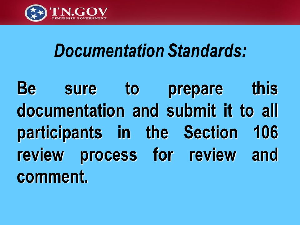 Be sure to prepare this documentation and submit it to all participants in the Section 106 review process for review and comment. Documentation Standa