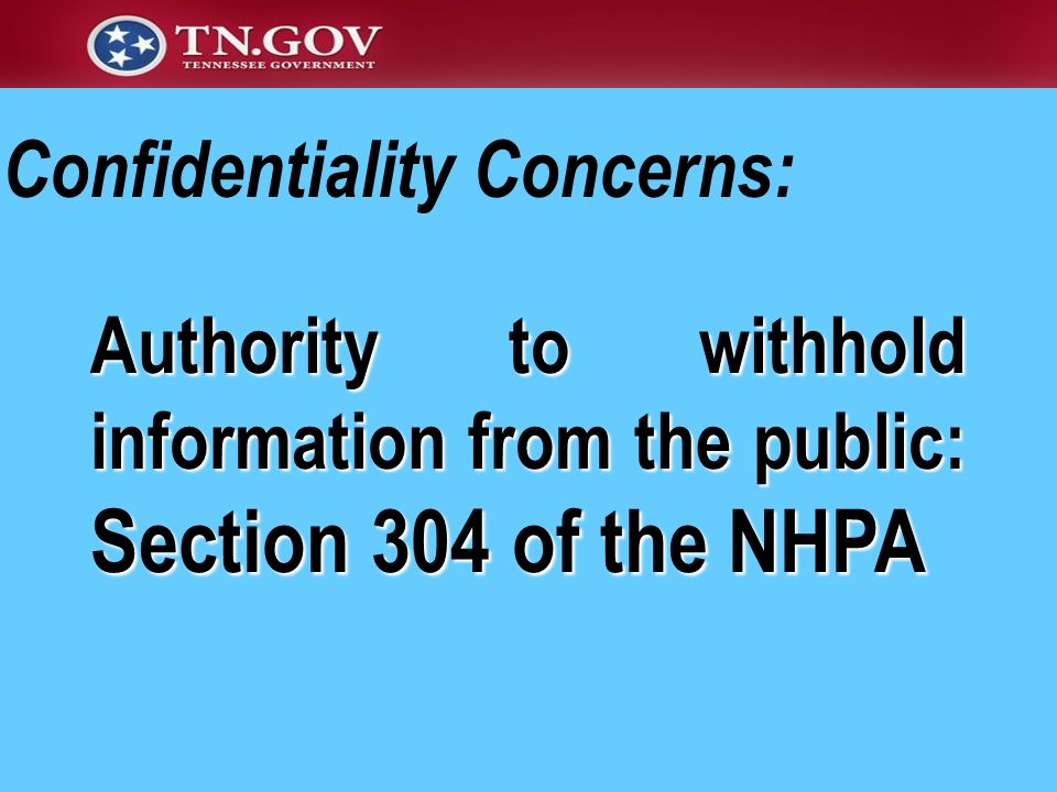 Authority to withhold information from the public: Section 304 of the NHPA Confidentiality Concerns: