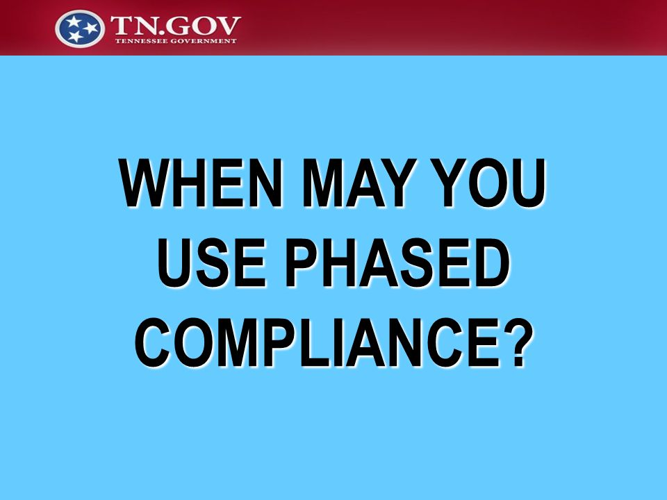 WHEN MAY YOU USE PHASED COMPLIANCE?