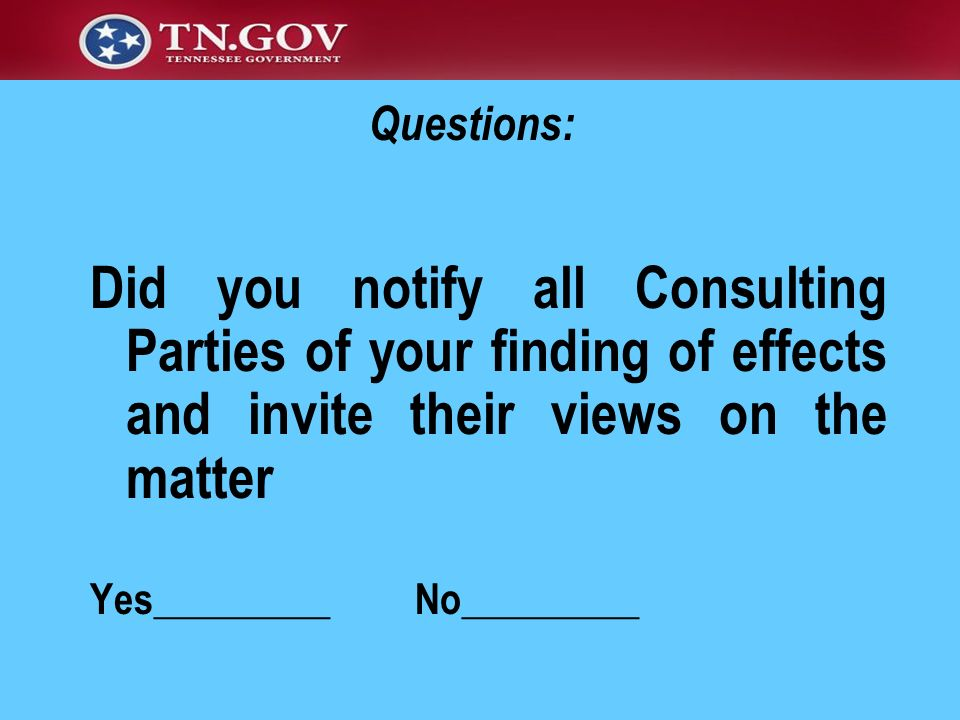Questions: Did you notify all Consulting Parties of your finding of effects and invite their views on the matter Yes_________ No_________