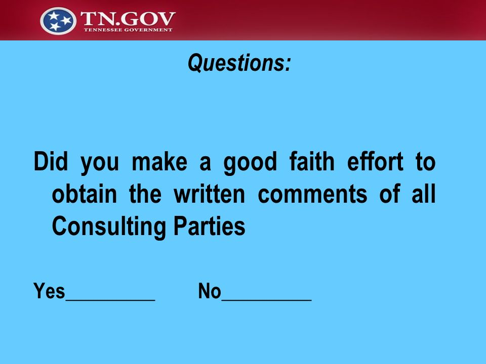 Did you make a good faith effort to obtain the written comments of all Consulting Parties Yes_________ No_________ Questions: