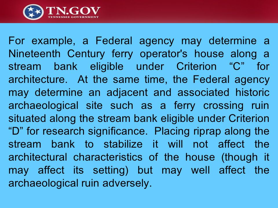 For example, a Federal agency may determine a Nineteenth Century ferry operator's house along a stream bank eligible under Criterion C for architectur