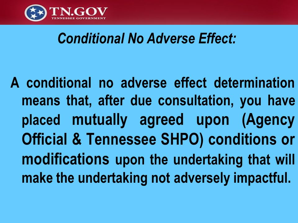 A conditional no adverse effect determination means that, after due consultation, you have placed mutually agreed upon (Agency Official & Tennessee SH