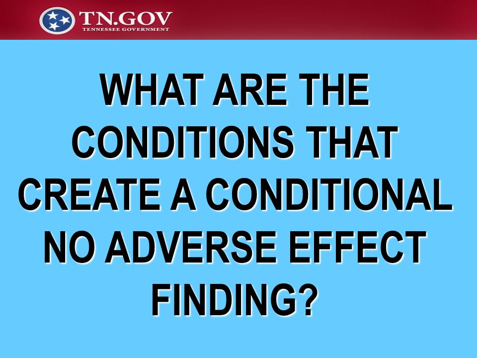 WHAT ARE THE CONDITIONS THAT CREATE A CONDITIONAL NO ADVERSE EFFECT FINDING?