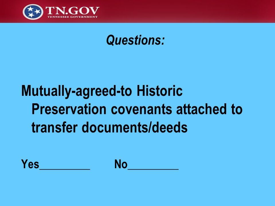 Questions: Mutually-agreed-to Historic Preservation covenants attached to transfer documents/deeds Yes_________ No_________