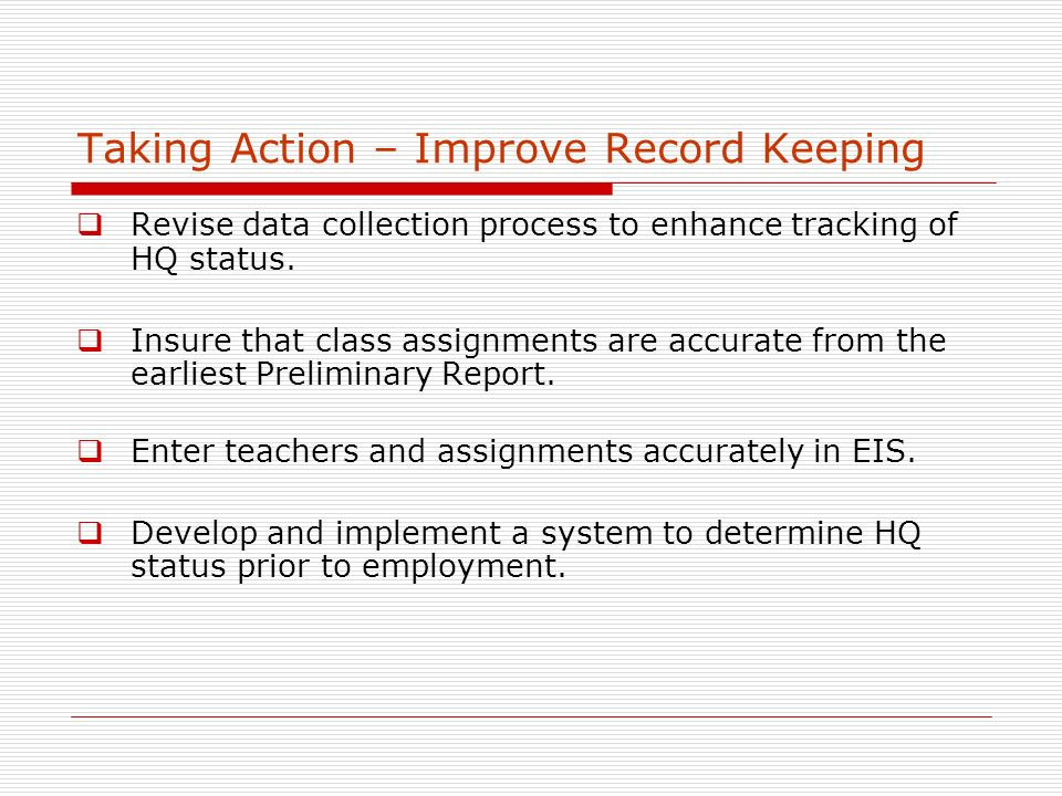 Taking Action – Improve Record Keeping Revise data collection process to enhance tracking of HQ status.