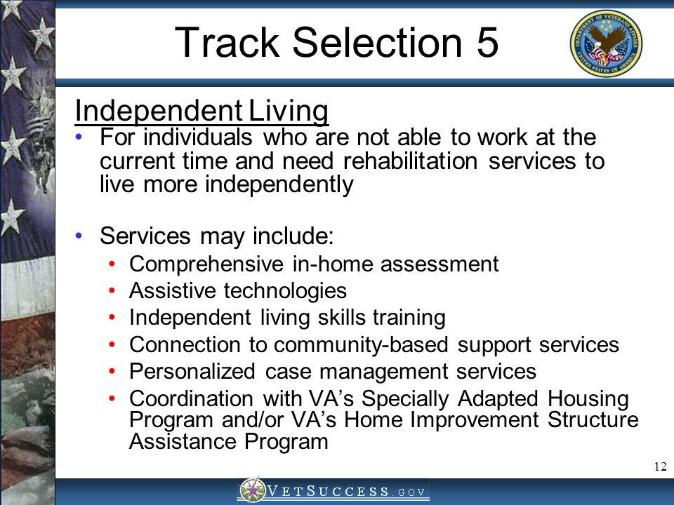 12 Track Selection 5 Independent Living For individuals who are not able to work at the current time and need rehabilitation services to live more ind