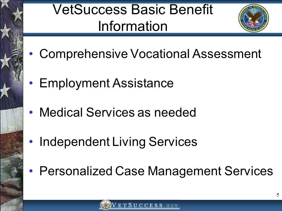 5 VetSuccess Basic Benefit Information Comprehensive Vocational Assessment Employment Assistance Medical Services as needed Independent Living Service