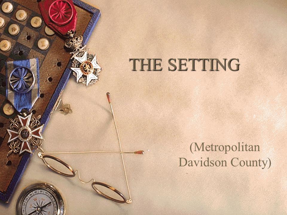 THE SETTING (Metropolitan Davidson County)