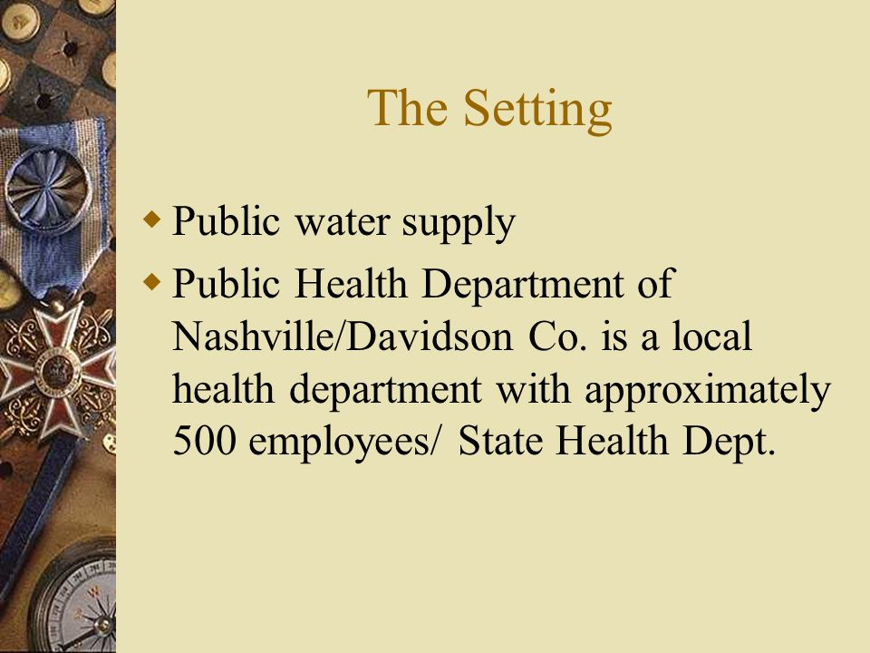The Setting Public water supply Public Health Department of Nashville/Davidson Co. is a local health department with approximately 500 employees/ Stat