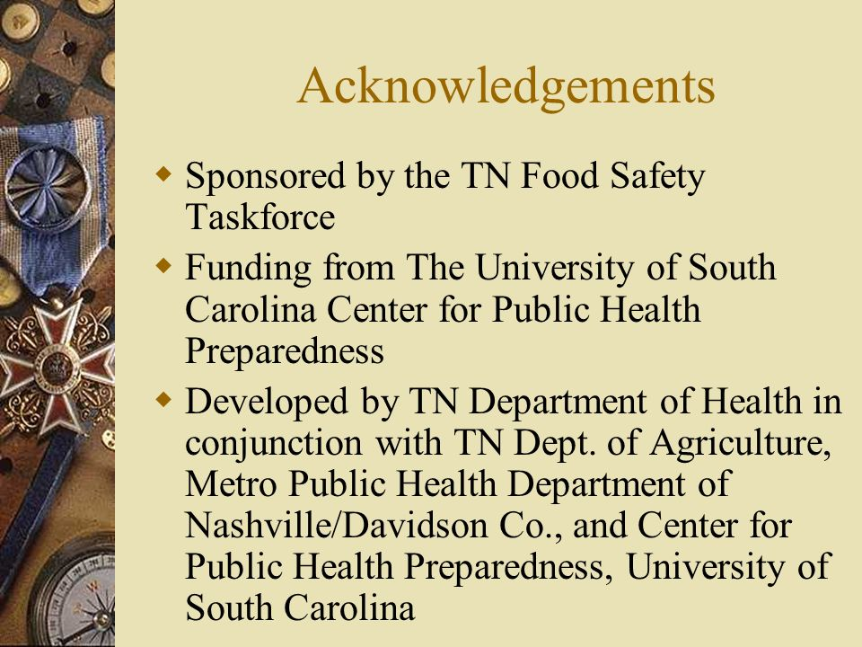 Acknowledgements Sponsored by the TN Food Safety Taskforce Funding from The University of South Carolina Center for Public Health Preparedness Develop