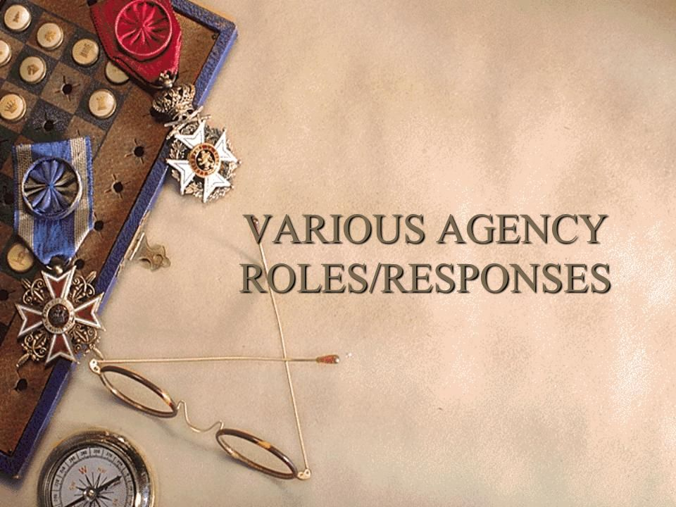 VARIOUS AGENCY ROLES/RESPONSES