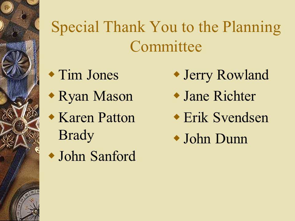 Special Thank You to the Planning Committee Tim Jones Ryan Mason Karen Patton Brady John Sanford Jerry Rowland Jane Richter Erik Svendsen John Dunn