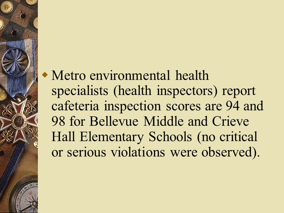 Metro environmental health specialists (health inspectors) report cafeteria inspection scores are 94 and 98 for Bellevue Middle and Crieve Hall Elemen