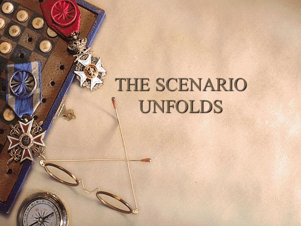 THE SCENARIO UNFOLDS