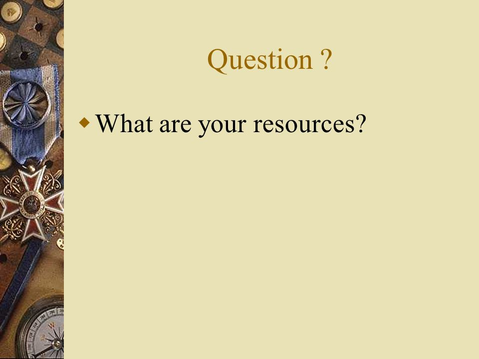 Question What are your resources