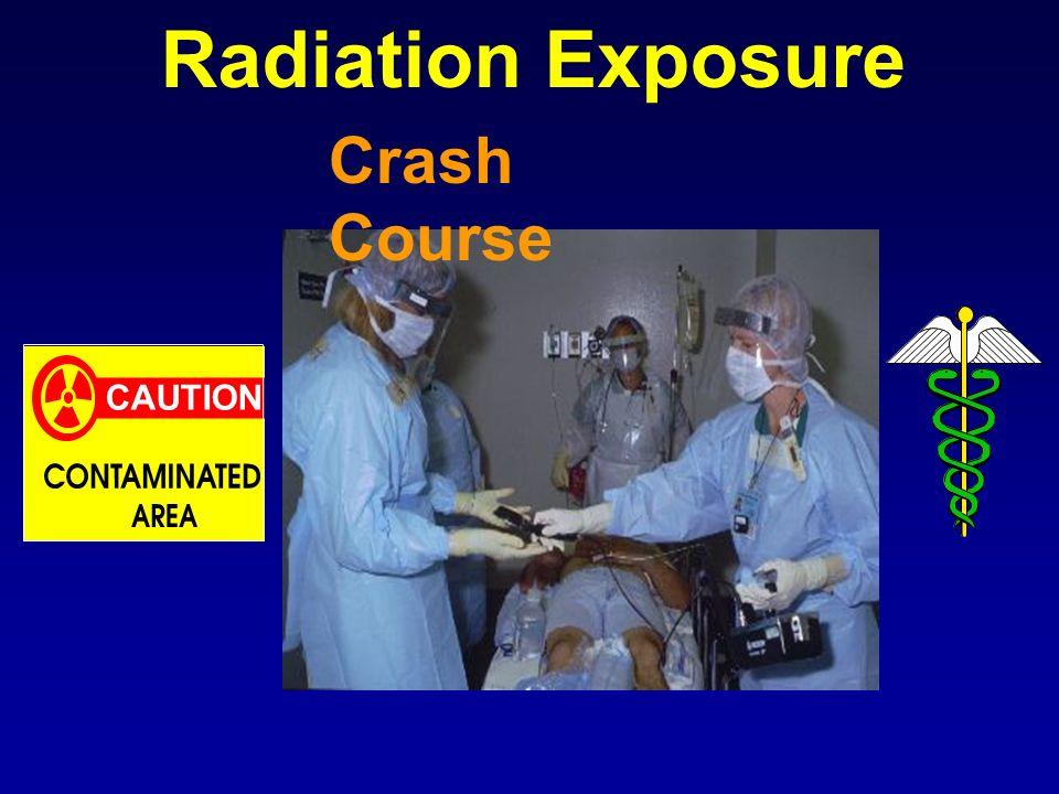 Radiation Exposure CAUTION Crash Course