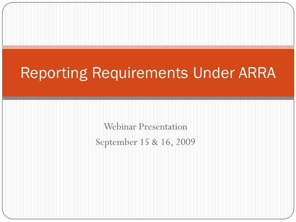 Webinar Presentation September 15 & 16, 2009 Reporting Requirements Under ARRA