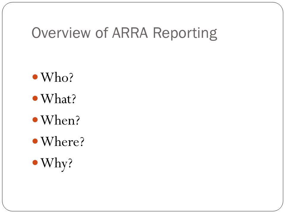 Overview of ARRA Reporting Who What When Where Why